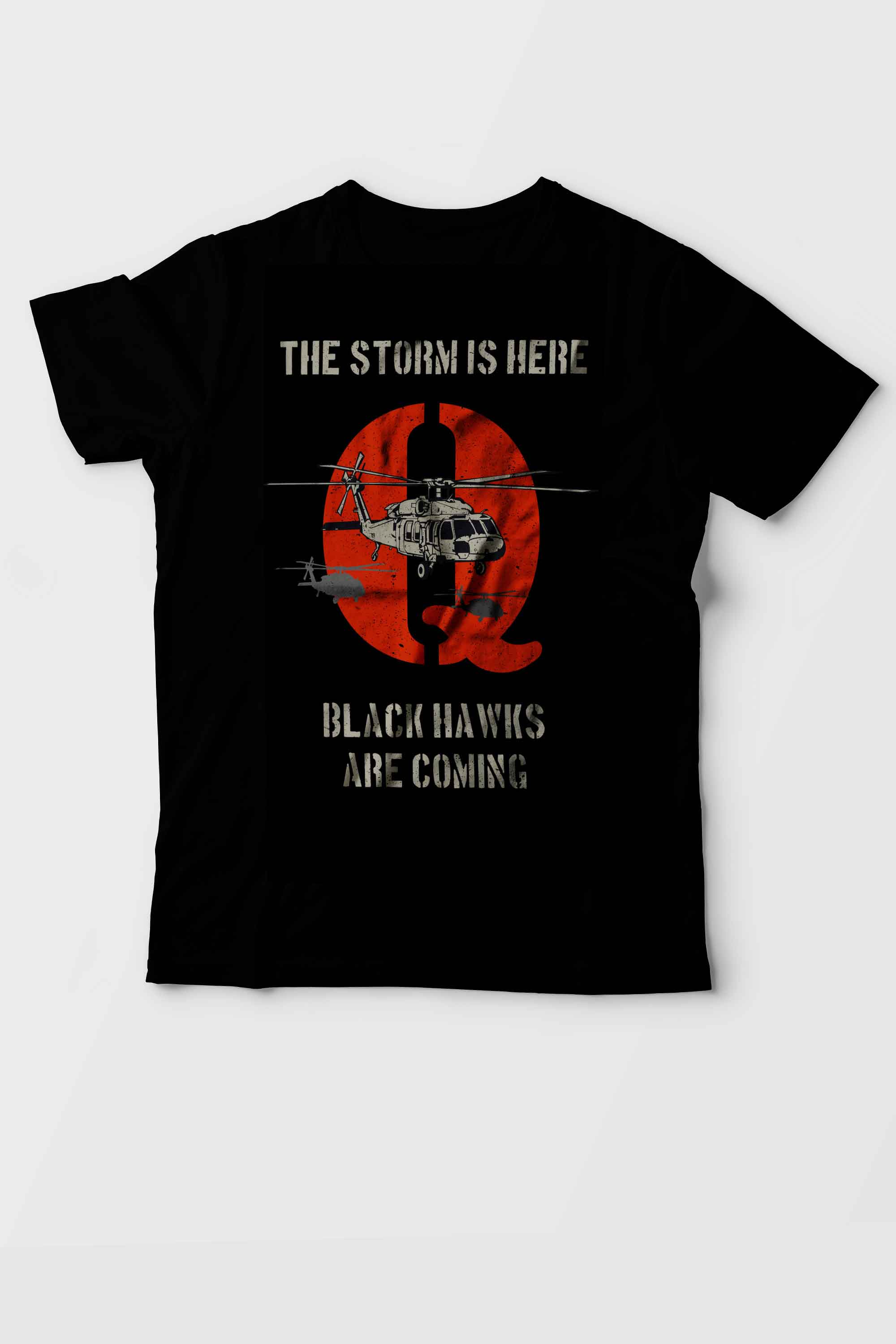 Qanon, Q, The Storm is here, Black Hawks are coming T-shirt